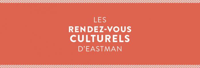 les rendez-vous culturels d'eastman